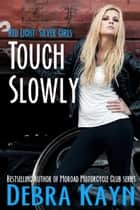 Touch Slowly ebook by Debra Kayn