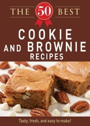 The 50 Best Cookies and Brownies Recipes - Tasty, fresh, and easy to make! ebook by Adams Media