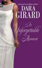 An Unforgettable Moment ebook by Dara Girard