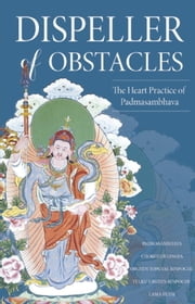 Dispeller of Obstacles - The Heart Practice of Padmasambhava ebook by Jamyang Khyentse Wangpo,Padmasambhava Guru Rinpoche,Chokgyur  Lingpa,Lama Pema Tashi Putsi