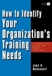 How to Identify Your Organization's Training Needs: A Practical Guide to Needs Analysis ebook by McConnell, John H.