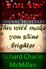 You Are a Star, General Secretary: This will make you shine brighter ebook by Richard Charles McMillan