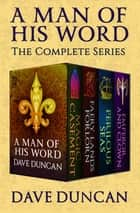 A Man of His Word - The Complete Series eBook by Dave Duncan
