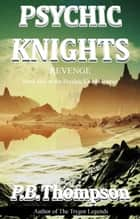 Revenge - Psychic Knights ebook by P.B.Thompson