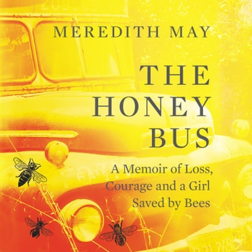 The Honey Bus - A Memoir of Loss, Courage and a Girl Saved by Bees audiobook by Meredith May