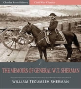 The Memoirs of General W.T. Sherman: All Volumes (Illustrated Edition) ebook by William Tecumseh Sherman