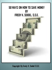 50 Ways On How To Save Money ebook by Fredy Seidel