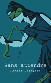 Sans attendre ebook by Sandra Derevers
