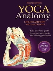 Yoga Anatomy, 2E ebook by Leslie Kaminoff