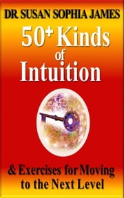 50+ Kinds of Intuition - & Exercises for Moving to the Next Level ebook by Susan Sophia James