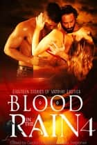 Blood in the Rain 4 - Eighteen Stories of Vampire Erotica ebook by Cecilia Duvalle, Mary Trepanier, Sara Dobie Bauer,...
