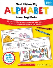 Now I Know My Alphabet Learning Mats: 50+ Double-Sided Activity Sheets That Help Children Learn the Letters and Sounds of the Alphabet ebook by Henry, Lucia Kemp