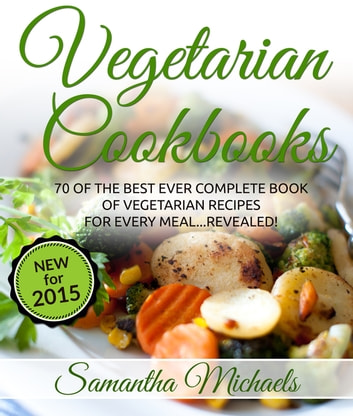 Vegetarian cookbooks 70 of the best ever complete book of vegetarian cookbooks 70 of the best ever complete book of vegetarian recipes for every meal forumfinder Choice Image