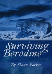 Surviving Borodino ebook by Shaun Parker
