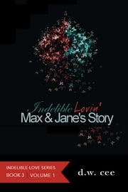 Indelible Lovin': Max & Jane's Story Vol.1 ebook by DW Cee