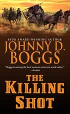 The Killing Shot ebook by Johnny D. Boggs