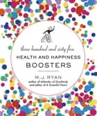 365 Health and Happiness Boosters ebook by M. J. Ryan