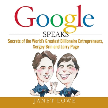 Google Speaks - Secrets of the Worlds Greatest Billionaire Entrepreneurs, Sergey Brin and Larry Page audiobook by Janet Lowe
