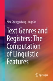 Text Genres and Registers: The Computation of Linguistic Features ebook by Chengyu Alex Fang,Jing Cao