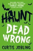 Haunt: Dead Wrong ebook by Curtis Jobling