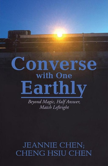 Converse with One Earthly - Beyond Magic, Half Answer, Match Leftright ebook by Jeannie Chen,Cheng Hsiu Chen