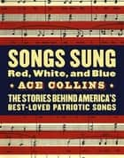 Songs Sung Red, White, and Blue ebook by Ace Collins