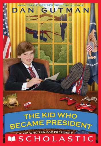 The Kid Who Became President ebook by Dan Gutman