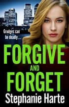 Forgive and Forget - an addictive new crime novel perfect for fans of Kimberley Chambers ebook by