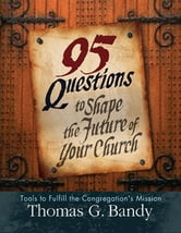 95 Questions to Shape the Future of Your Church ebook by Bandy