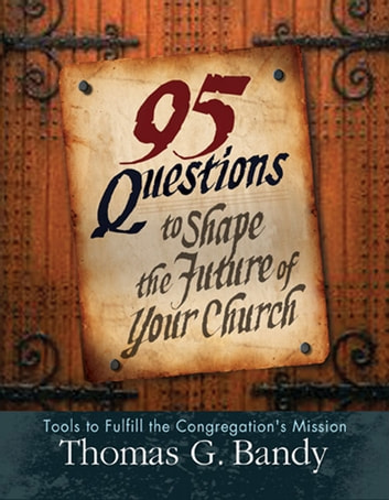 95 Questions to Shape the Future of Your Church ebook by Thomas G. Bandy