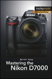 Mastering the Nikon D7000 ebook by Darrell Young