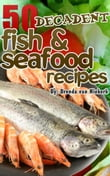50 Decadent Fish And Seafood Recipes