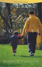 In Love There is No Fear ebook by Kenneth Copeland