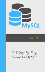MySQL - * A Step-by-Step Guide to MySQL eBook by Su TP