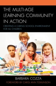 The Multi-age Learning Community in Action - Creating a Caring School Environment for All Children ebook by Barbara Cozza