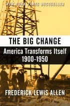 The Big Change - America Transforms Itself, 1900–1950 ebook by