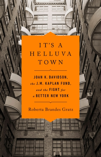 It's a Helluva Town - Joan K. Davidson, the J.M. Kaplan Fund, and the Fight for a Better New York ebook by Roberta Brandes Gratz