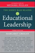 The Jossey-Bass Reader on Educational Leadership eBook by Margaret Grogan, Michael Fullan