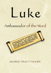 Luke - Ambassador of the Word ebook by George Truett Moore