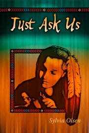 Just Ask Us - A Conversation with First Nations Teenage Moms ebook by Sylvia Olsen