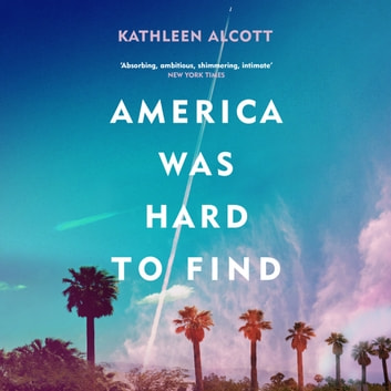 America Was Hard to Find audiobook by Kathleen Alcott