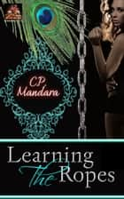 Learning the Ropes ebook by C. P. Mandara