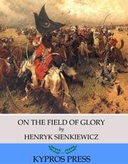 On the Field of Glory ebook by Henryk Sienkiewicz