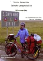 Beinahe verschollen in Südamerika - 68-jährig allein mit Fahrrad, Schiff und Bus unterwegs in Südamerika vom 6. Januar bis 1. Aapril 2006 ebook by Hermine Stampa-Rabe