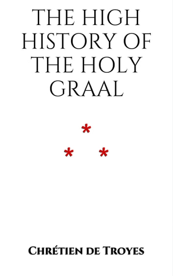 The High History of the Holy Graal ebook by Chrétien de Troyes