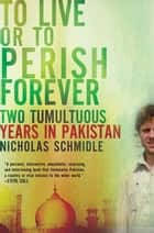 To Live or to Perish Forever ebook by Nicholas Schmidle