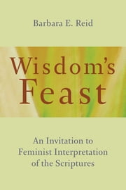 Wisdom's Feast - An Invitation to Feminist Interpretation of the Scriptures ebook by Barbara E. Reid O.P.