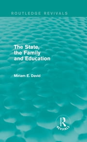 The State, the Family and Education (Routledge Revivals) ebook by Miriam David