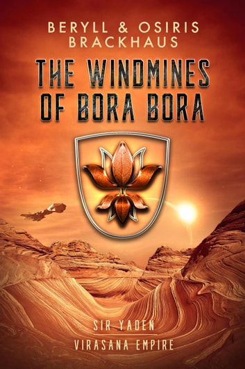 The Windmines of Bora Bora - Virasana Empire: Sir Yaden, #2 ebook by Beryll Brackhaus,Osiris Brackhaus