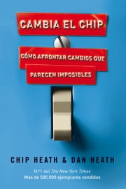 Cambia el chip - Cómo afrontar cambios que parecen imposibles ebook by Chip Heath,Dan Heath,Ana García Bertrán